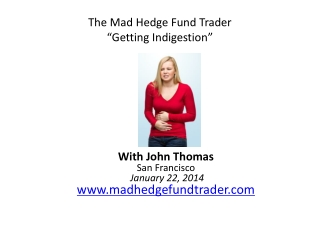 "The Mad Hedge Fund Trader ""Getting Indigestion"""