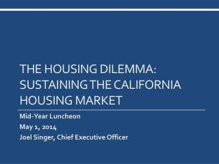 The housing Dilemma: Sustaining THE California Housing Market