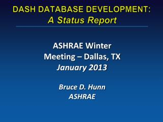 ASHRAE Winter Meeting – Dallas, TX January 2013 Bruce D. Hunn ASHRAE