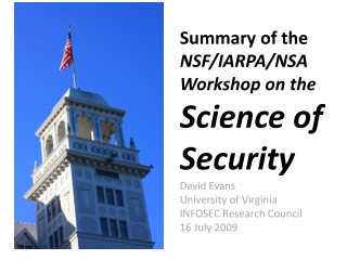 Summary of the NSF/IARPA/NSA Workshop on the Science of  Security David  Evans University of Virginia INFOSEC Research