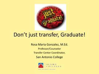 Don't just transfer, Graduate!