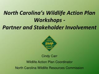 North Carolina's Wildlife Action Plan  Workshops  - Partner and Stakeholder Involvement
