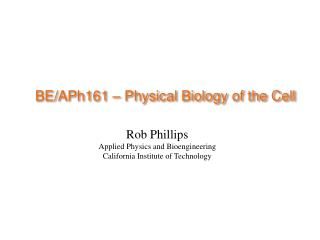 BE/APh161 � Physical Biology of the Cell