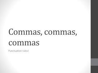 Commas, commas, commas