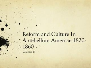 Reform and Culture In Antebellum America: 1820-1860