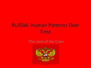 RUSSIA: Human Patterns Over Time