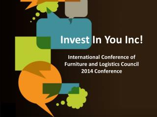 Invest In You Inc! International Conference of Furniture and Logistics Council 2014 Conference