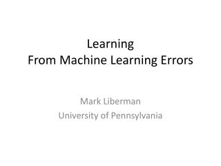 Learning  From  M achine  L earning Errors