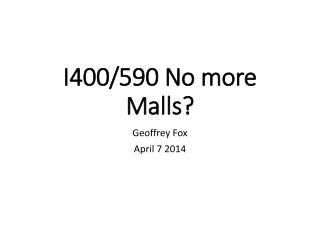 I400/590 No more Malls?