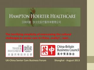 UK-China Senior Care Business  Forum              Shanghai - August 2013