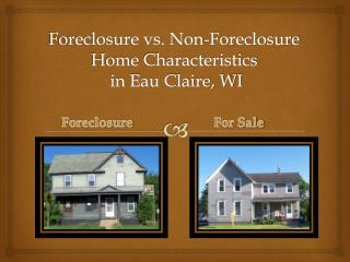 Foreclosure vs. Non-Foreclosure Home Characteristics  in Eau Claire, WI