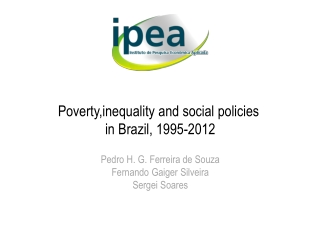 Poverty , inequality and  social policies  in  Brazil , 1995-2012 Pedro  H. G. Ferreira de Souza Fernando  Gaiger  Silv