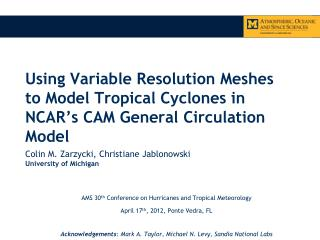 Using Variable Resolution Meshes to Model Tropical Cyclones in NCAR's CAM General  C irculation  M odel