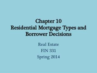 Chapter 10 Residential Mortgage Types and Borrower  Decisions
