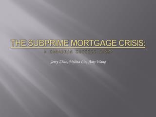 The Subprime Mortgage Crisis: A Canadian Success Story