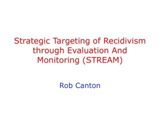 Strategic Targeting of Recidivism through Evaluation And Monitoring (STREAM)