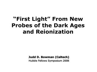 first light  from new probes of the dark ages and reionization