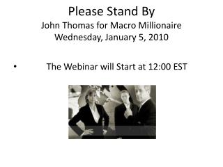 Please Stand By John Thomas for Macro Millionaire Wednesday, January 5, 2010