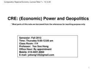 CRE: (Economic) Power and Geopolitics * Most  parts of this note are  borrowed from  the references for teaching purpos