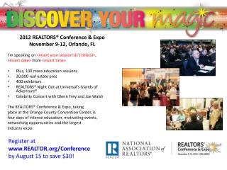 2012 REALTORS® Conference & Expo November 9-12, Orlando, FL I'm speaking on  <insert your session's(s') title(s)> ,  <i