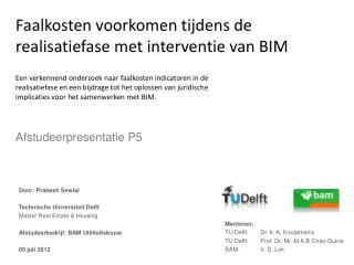 Door:  Prakash  Sewlal Technische Universiteit Delft Master Real  Estate  &  Housing Afstudeerbedrijf: BAM Utiliteitsbo