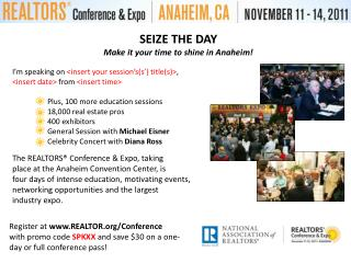 SEIZE THE DAY Make it your time to shine in Anaheim! I'm  speaking on  <insert  your  session's(s') title(s)> ,  < inse