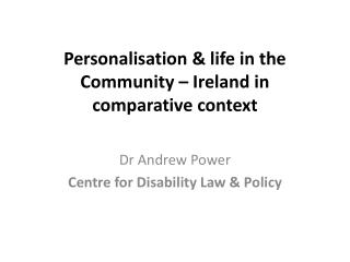 Personalisation & life in the Community � Ireland in comparative context