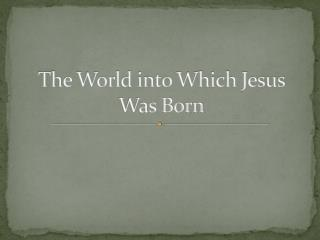 The World into Which Jesus Was Born