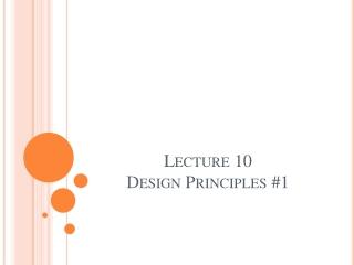 Lecture 10 Design Principles #1