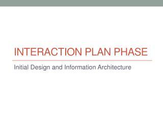 INTERACTION PLAN PHASE