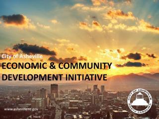 City of Asheville ECONOMIC & COMMUNITY DEVELOPMENT INITIATIVE