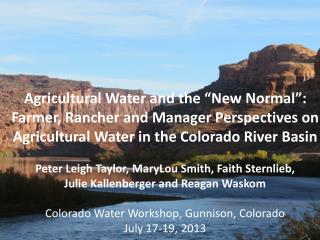 Agricultural Water and the �New Normal�: Farmer, Rancher and Manager Perspectives on Agricultural Water in the Colorado