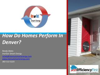 How Do Homes Perform In Denver?   Randy Bates InorOut Smart Energy randy@inoroutsmartenergy.com www.inoroutsmartenergy.