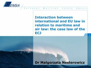 Interaction between international and EU law in relation to maritime and air law: the case law of the ECJ Dr Malgorzata