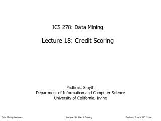 ICS 278: Data Mining Lecture 18: Credit Scoring