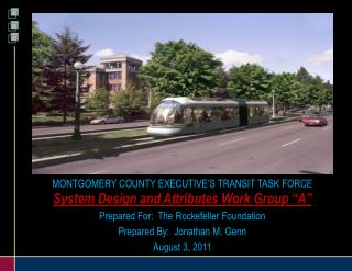 "MONTGOMERY COUNTY EXECUTIVE'S TRANSIT TASK FORCE System Design and Attributes Work Group ""A"" Prepared For:  The Rockefe"