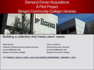 Demand Driven Acquisitions  A Pilot  P roject  Bergen Community College Libraries