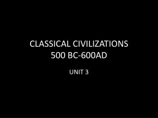 CLASSICAL CIVILIZATIONS 500 BC-600AD