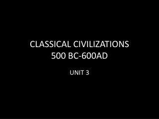 CLASSICAL CIVILIZATIONS 500 BC-600AD