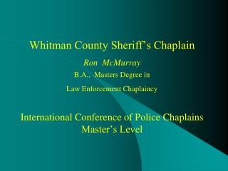 Whitman County Sheriff's Chaplain Ron  McMurray B.A.,  Masters Degree in  Law Enforcement Chaplaincy
