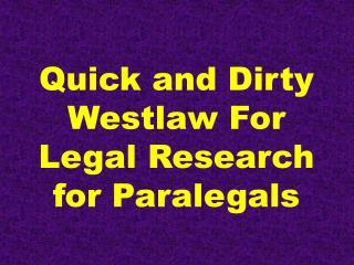 Quick and Dirty Westlaw For Legal Research for Paralegals