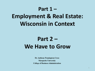 December 9th2011 Part 1 –  Employment & Real Estate: Wisconsin in Context Part 2 – We Have to Grow