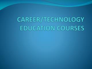 CAREER/TECHNOLOGY EDUCATION COURSES