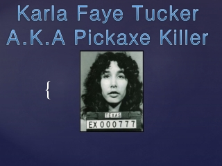 Karla Faye Tucker A.K.A Pickaxe Killer
