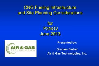 CNG Fueling Infrastructure  and Site Planning Considerations for P3NGV June 2013