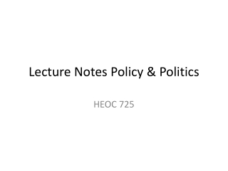Lecture Notes  Policy  & Politics