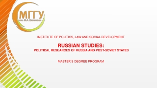 INSTITUTE OF POLITICS, LAW AND SOCIAL DEVELOPMENT RUSSIAN STUDIES:  POLITICAL RESEARCES OF RUSSIA AND POST-SOVIET STATE