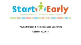 Young Children & Homelessness Convening October 10, 2013