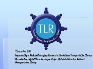 12 December 2013 Implementing a Minimal Cataloging Standard at the National Transportation Library