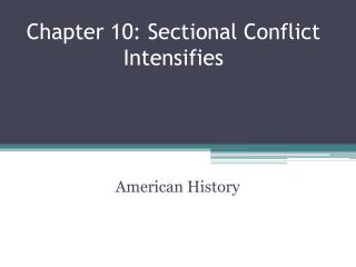 Chapter 10: Sectional Conflict Intensifies
